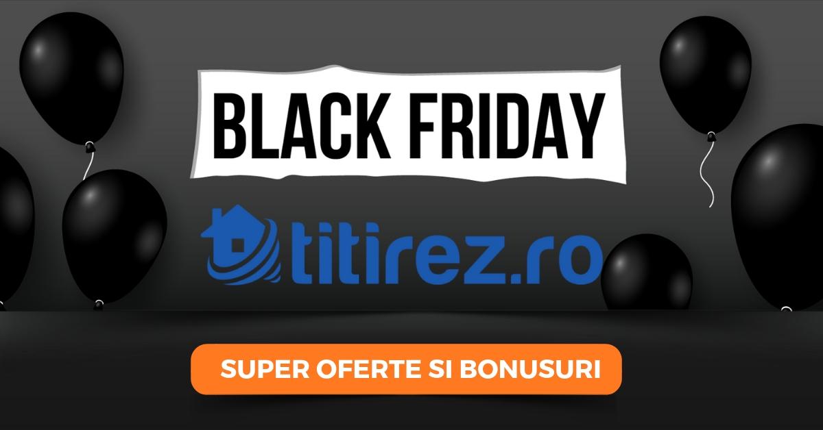 BLACK FRIDAY-UL DEZVOLTATORILOR pe Titirez.ro! Ofertele toamnei pentru vanzari accelerate