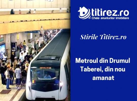 Metroul din Drumul Taberei, din nou amanat
